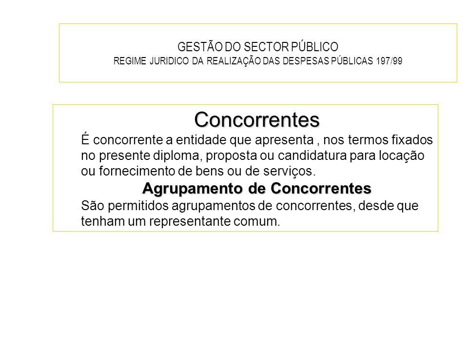 GESTÃO DO SECTOR PÚBLICO REGIME JURIDICO DA REALIZAÇÃO DAS DESPESAS PÚBLICAS 197/99 Concorrentes É concorrente a entidade que apresenta, nos termos fi