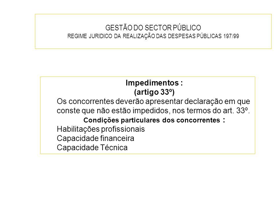 GESTÃO DO SECTOR PÚBLICO REGIME JURIDICO DA REALIZAÇÃO DAS DESPESAS PÚBLICAS 197/99 Impedimentos : (artigo 33º) Os concorrentes deverão apresentar dec