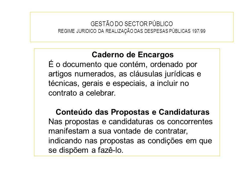 GESTÃO DO SECTOR PÚBLICO REGIME JURIDICO DA REALIZAÇÃO DAS DESPESAS PÚBLICAS 197/99 Caderno de Encargos É o documento que contém, ordenado por artigos