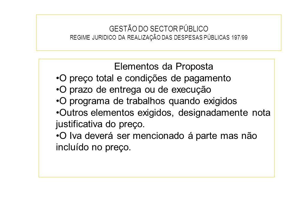 GESTÃO DO SECTOR PÚBLICO REGIME JURIDICO DA REALIZAÇÃO DAS DESPESAS PÚBLICAS 197/99 Elementos da Proposta O preço total e condições de pagamento O pra