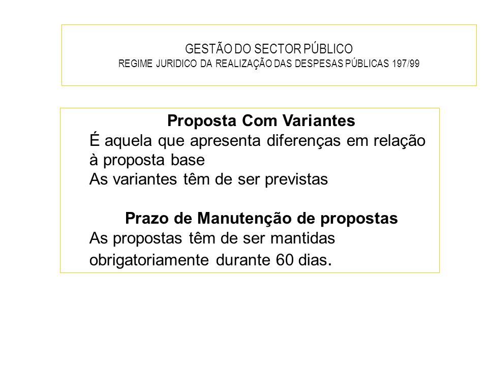GESTÃO DO SECTOR PÚBLICO REGIME JURIDICO DA REALIZAÇÃO DAS DESPESAS PÚBLICAS 197/99 Proposta Com Variantes É aquela que apresenta diferenças em relaçã