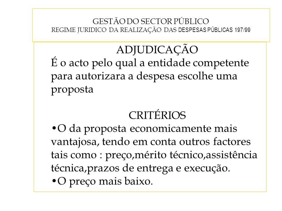 GESTÃO DO SECTOR PÚBLICO REGIME JURIDICO DA REALIZAÇÃO DAS DESPESAS PÚBLICAS 197/99 ADJUDICAÇÃO É o acto pelo qual a entidade competente para autoriza