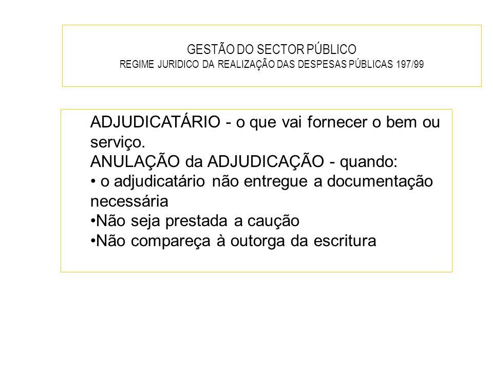 GESTÃO DO SECTOR PÚBLICO REGIME JURIDICO DA REALIZAÇÃO DAS DESPESAS PÚBLICAS 197/99 ADJUDICATÁRIO - o que vai fornecer o bem ou serviço. ANULAÇÃO da A