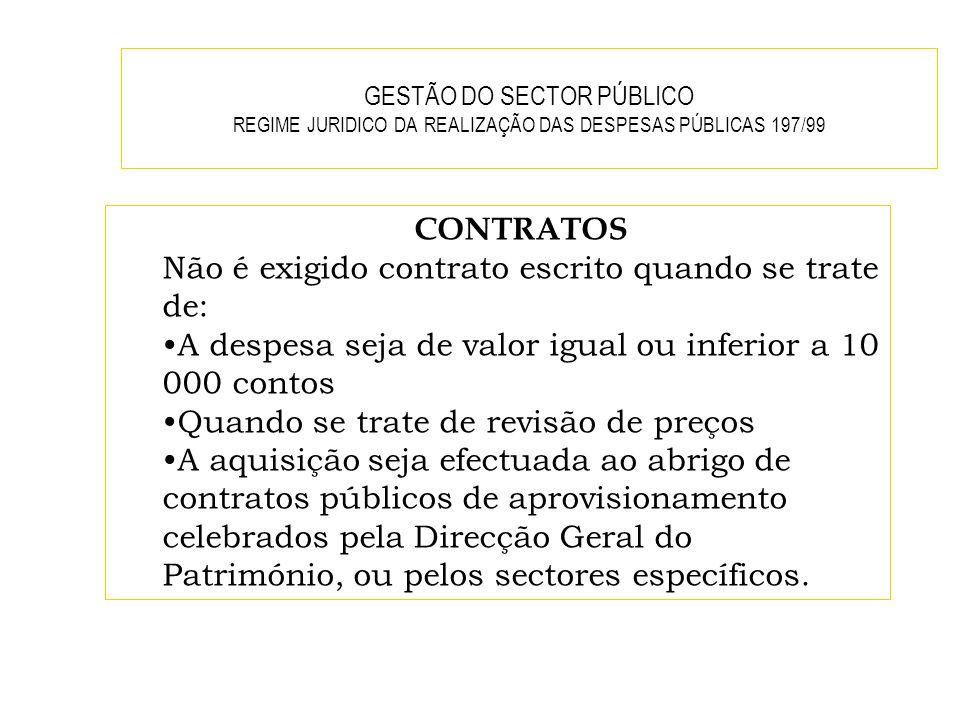 GESTÃO DO SECTOR PÚBLICO REGIME JURIDICO DA REALIZAÇÃO DAS DESPESAS PÚBLICAS 197/99 CONTRATOS Não é exigido contrato escrito quando se trate de: A des