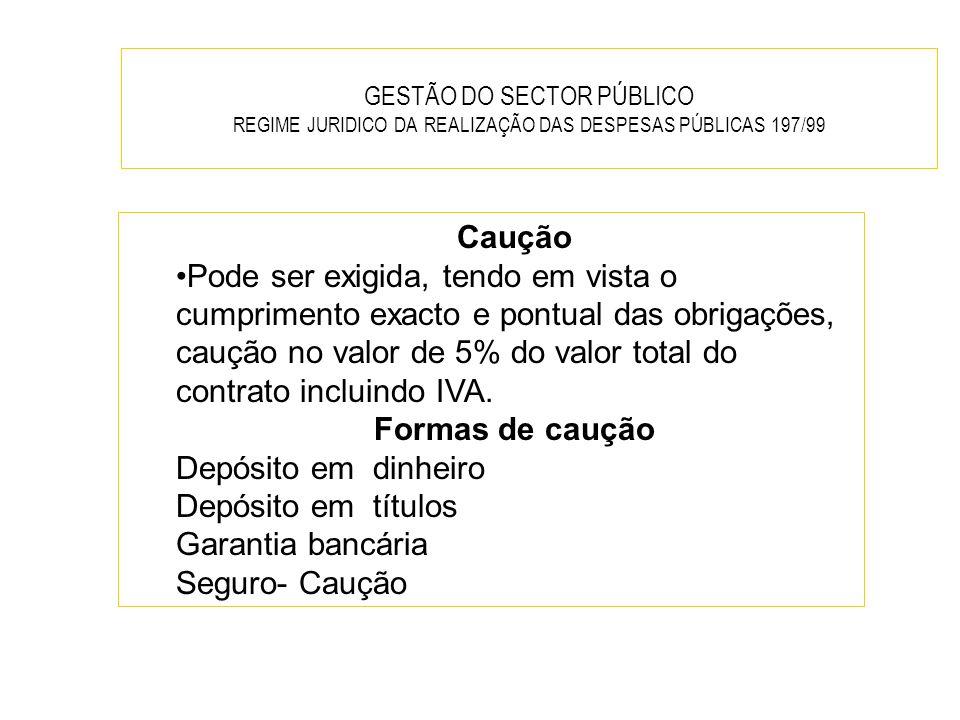 GESTÃO DO SECTOR PÚBLICO REGIME JURIDICO DA REALIZAÇÃO DAS DESPESAS PÚBLICAS 197/99 Caução Pode ser exigida, tendo em vista o cumprimento exacto e pon