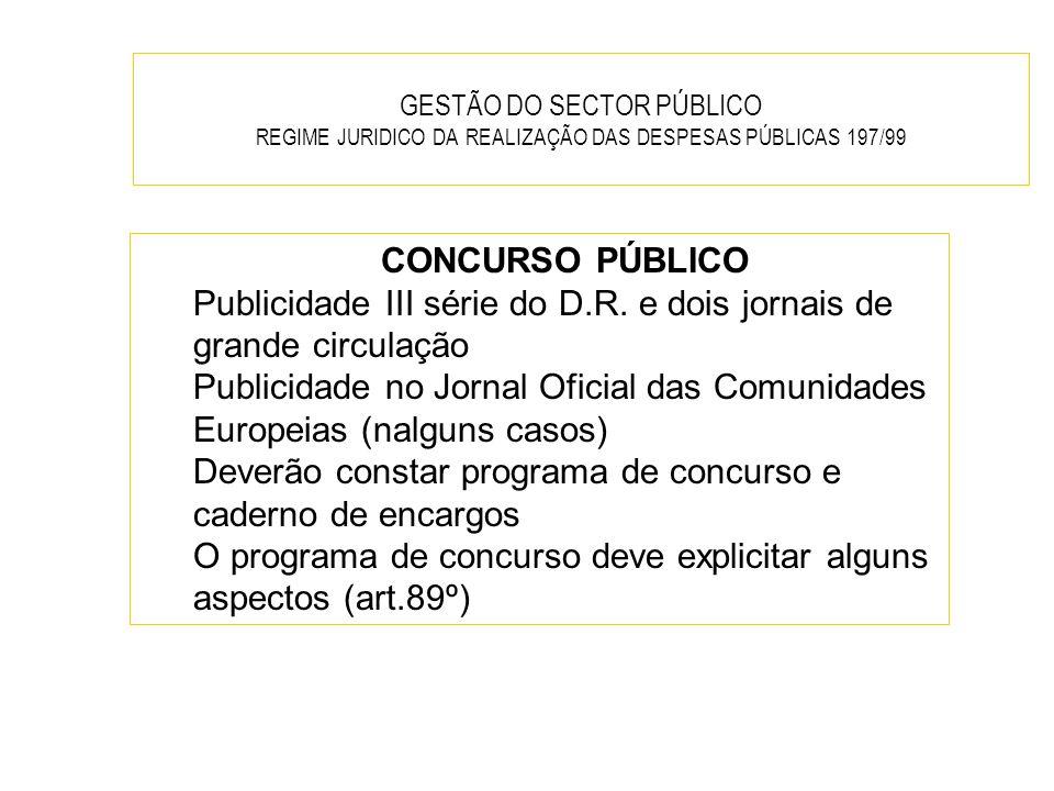GESTÃO DO SECTOR PÚBLICO REGIME JURIDICO DA REALIZAÇÃO DAS DESPESAS PÚBLICAS 197/99 CONCURSO PÚBLICO Publicidade III série do D.R. e dois jornais de g