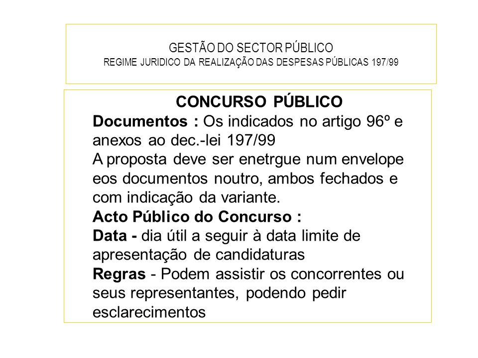 GESTÃO DO SECTOR PÚBLICO REGIME JURIDICO DA REALIZAÇÃO DAS DESPESAS PÚBLICAS 197/99 CONCURSO PÚBLICO Documentos : Os indicados no artigo 96º e anexos