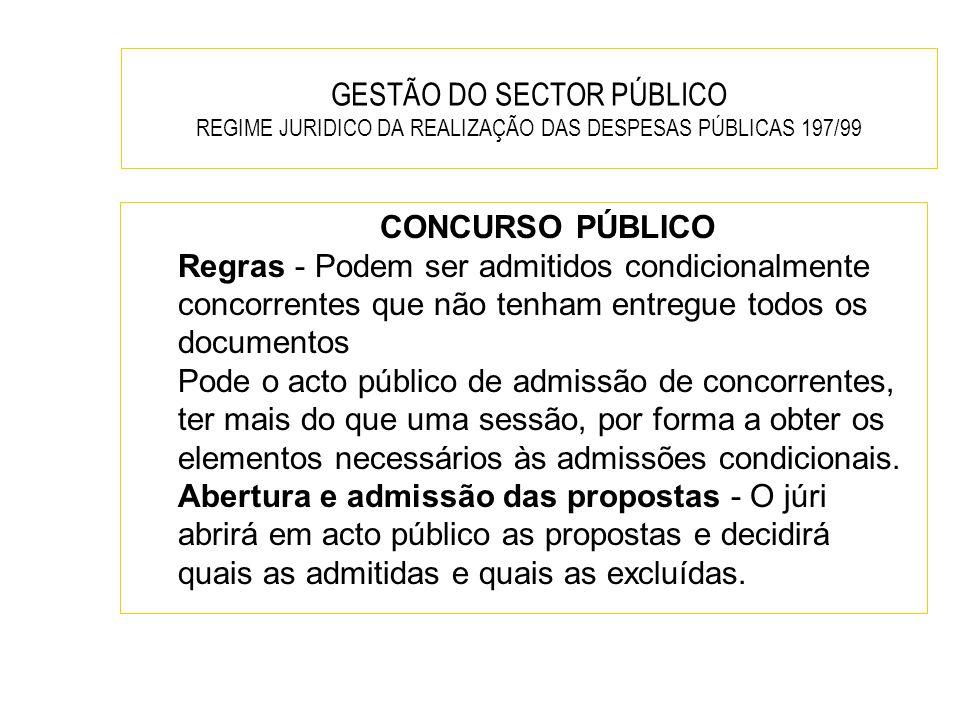 GESTÃO DO SECTOR PÚBLICO REGIME JURIDICO DA REALIZAÇÃO DAS DESPESAS PÚBLICAS 197/99 CONCURSO PÚBLICO Regras - Podem ser admitidos condicionalmente con