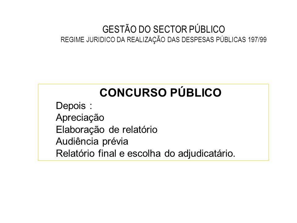 GESTÃO DO SECTOR PÚBLICO REGIME JURIDICO DA REALIZAÇÃO DAS DESPESAS PÚBLICAS 197/99 CONCURSO PÚBLICO Depois : Apreciação Elaboração de relatório Audiê