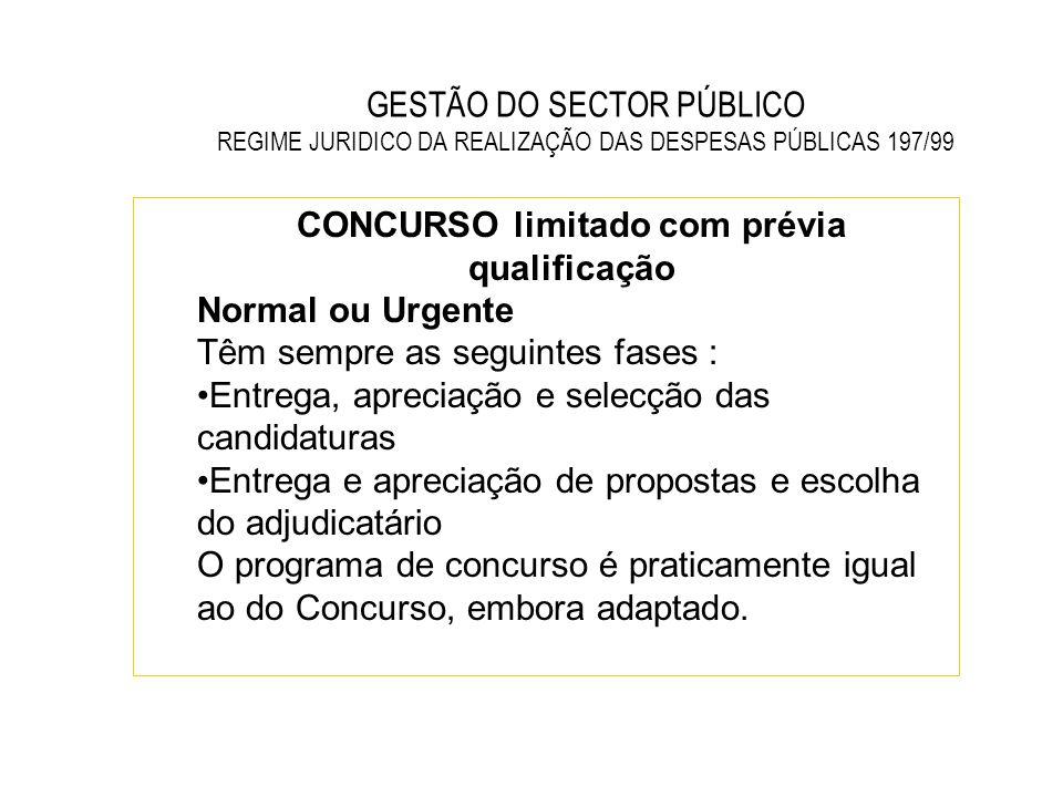 GESTÃO DO SECTOR PÚBLICO REGIME JURIDICO DA REALIZAÇÃO DAS DESPESAS PÚBLICAS 197/99 CONCURSO limitado com prévia qualificação Normal ou Urgente Têm se