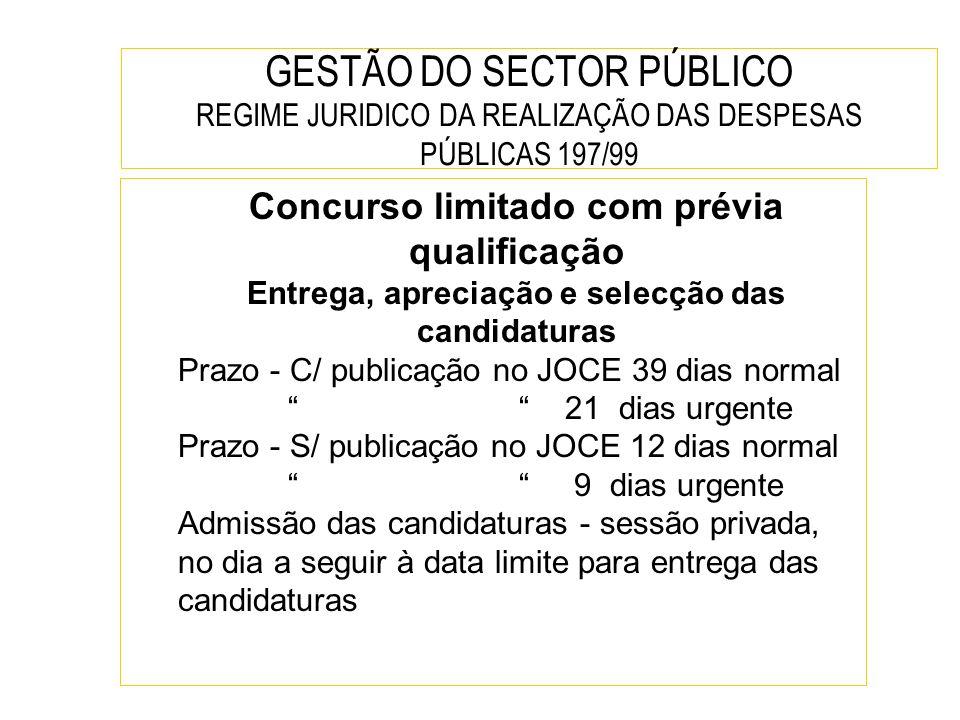 GESTÃO DO SECTOR PÚBLICO REGIME JURIDICO DA REALIZAÇÃO DAS DESPESAS PÚBLICAS 197/99 Concurso limitado com prévia qualificação Entrega, apreciação e se