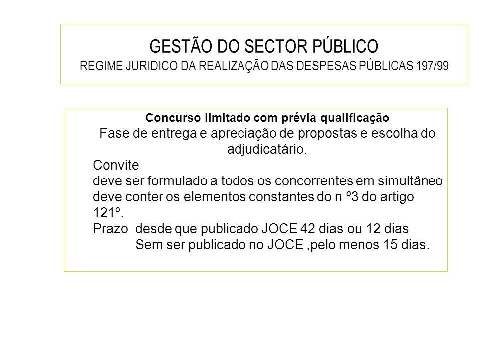 GESTÃO DO SECTOR PÚBLICO REGIME JURIDICO DA REALIZAÇÃO DAS DESPESAS PÚBLICAS 197/99 Concurso limitado com prévia qualificação Fase de entrega e apreci