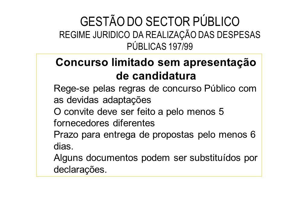GESTÃO DO SECTOR PÚBLICO REGIME JURIDICO DA REALIZAÇÃO DAS DESPESAS PÚBLICAS 197/99 Concurso limitado sem apresentação de candidatura Rege-se pelas re
