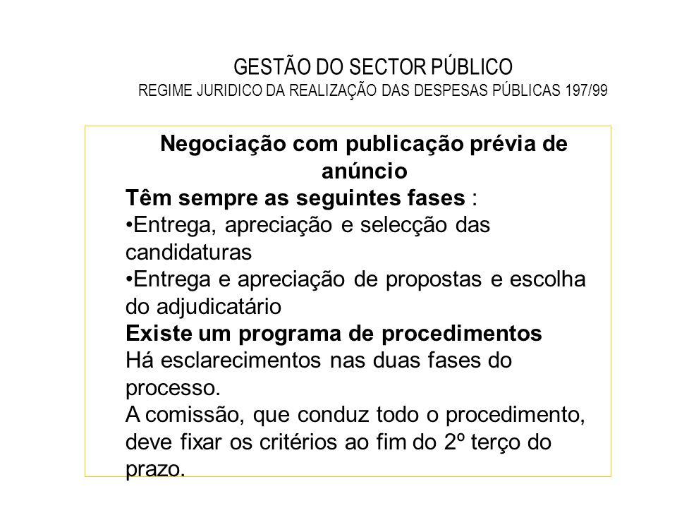 GESTÃO DO SECTOR PÚBLICO REGIME JURIDICO DA REALIZAÇÃO DAS DESPESAS PÚBLICAS 197/99 Negociação com publicação prévia de anúncio Têm sempre as seguinte