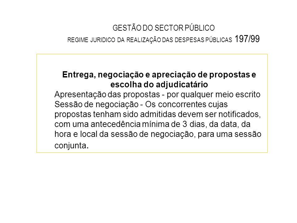GESTÃO DO SECTOR PÚBLICO REGIME JURIDICO DA REALIZAÇÃO DAS DESPESAS PÚBLICAS 197/99 Entrega, negociação e apreciação de propostas e escolha do adjudic