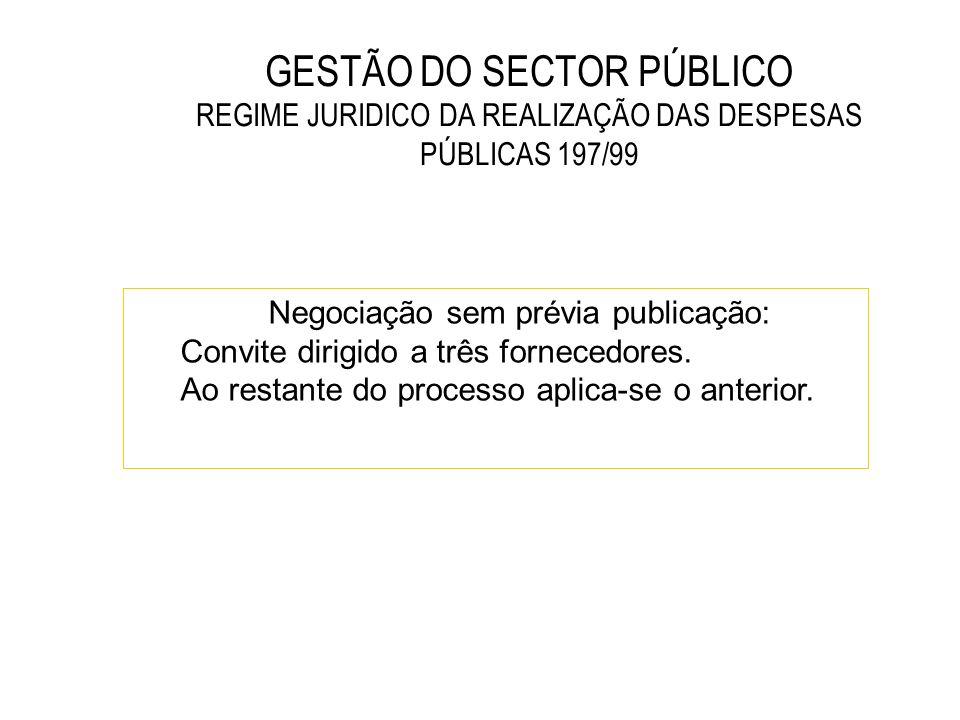 GESTÃO DO SECTOR PÚBLICO REGIME JURIDICO DA REALIZAÇÃO DAS DESPESAS PÚBLICAS 197/99 Negociação sem prévia publicação: Convite dirigido a três forneced