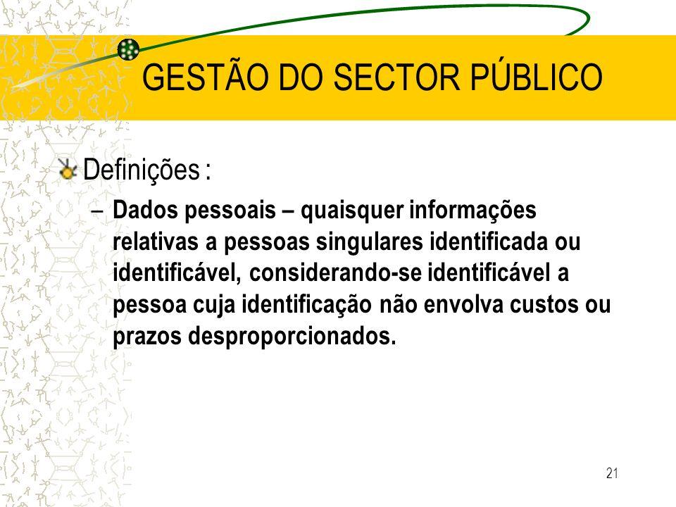 21 GESTÃO DO SECTOR PÚBLICO Definições : – Dados pessoais – quaisquer informações relativas a pessoas singulares identificada ou identificável, consid