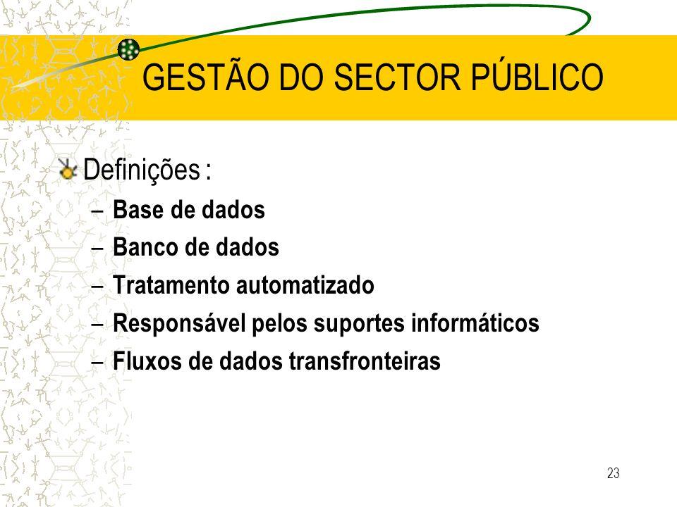 23 GESTÃO DO SECTOR PÚBLICO Definições : – Base de dados – Banco de dados – Tratamento automatizado – Responsável pelos suportes informáticos – Fluxos