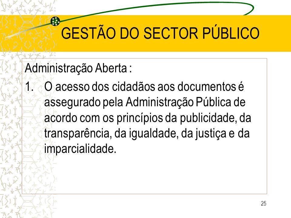25 GESTÃO DO SECTOR PÚBLICO Administração Aberta : 1.O acesso dos cidadãos aos documentos é assegurado pela Administração Pública de acordo com os pri