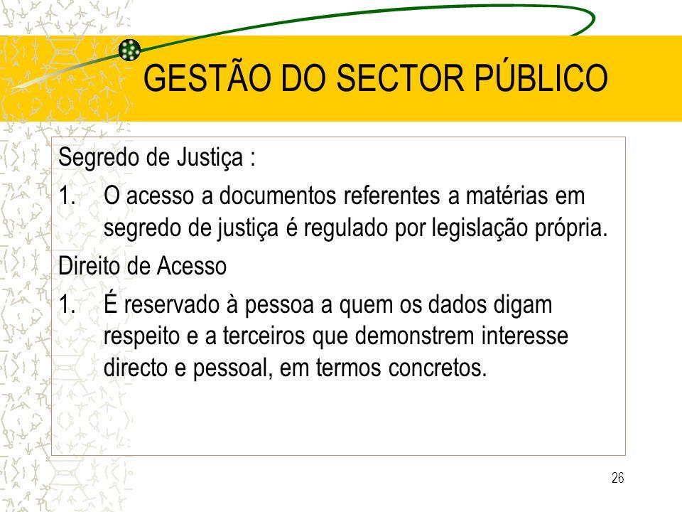 26 GESTÃO DO SECTOR PÚBLICO Segredo de Justiça : 1.O acesso a documentos referentes a matérias em segredo de justiça é regulado por legislação própria