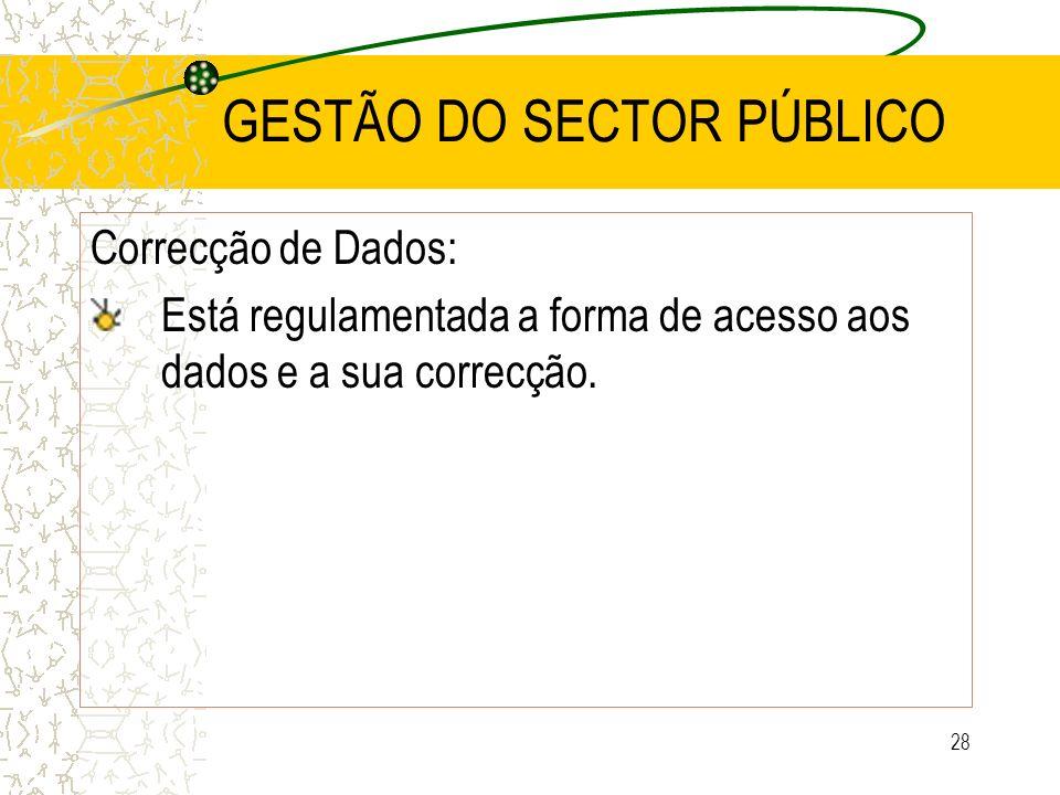 28 GESTÃO DO SECTOR PÚBLICO Correcção de Dados: Está regulamentada a forma de acesso aos dados e a sua correcção.