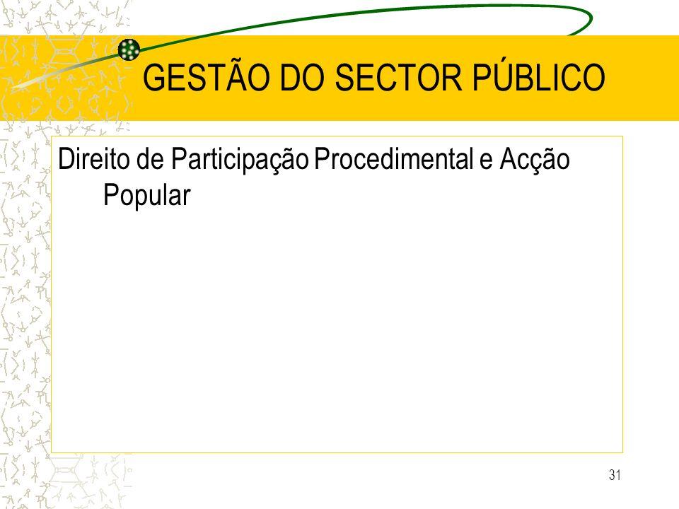 31 GESTÃO DO SECTOR PÚBLICO Direito de Participação Procedimental e Acção Popular