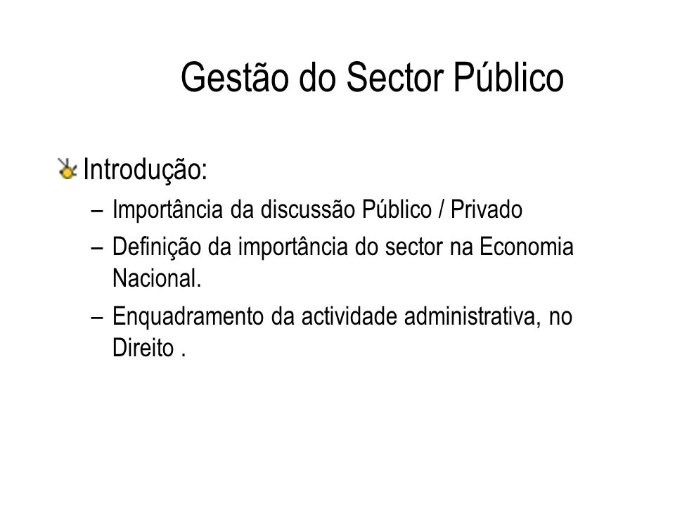 Gestão do Sector Público Introdução: –Importância da discussão Público / Privado –Definição da importância do sector na Economia Nacional. –Enquadrame