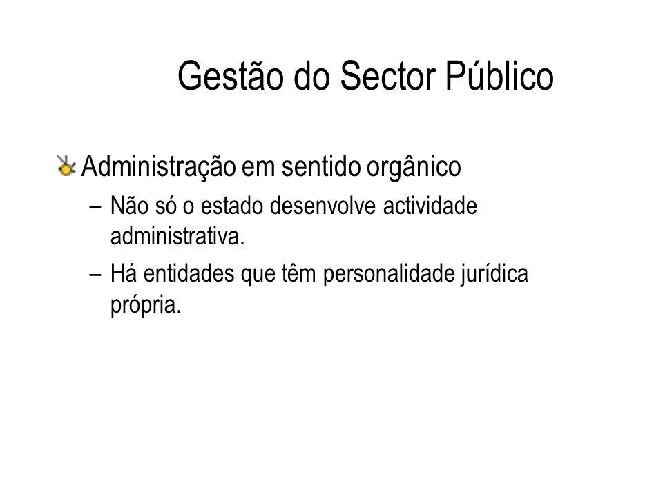 Gestão do Sector Público Administração em sentido orgânico –Não só o estado desenvolve actividade administrativa. –Há entidades que têm personalidade