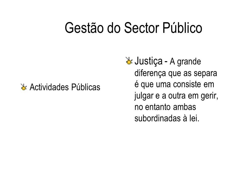 Gestão do Sector Público Actividades Públicas Justiça - A grande diferença que as separa é que uma consiste em julgar e a outra em gerir, no entanto a