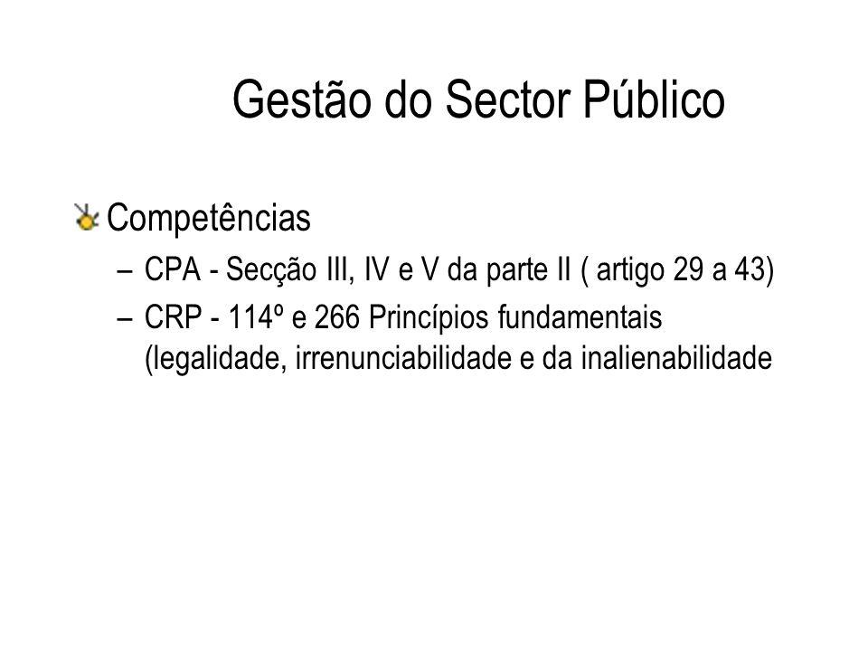 Gestão do Sector Público Competências –CPA - Secção III, IV e V da parte II ( artigo 29 a 43) –CRP - 114º e 266 Princípios fundamentais (legalidade, i