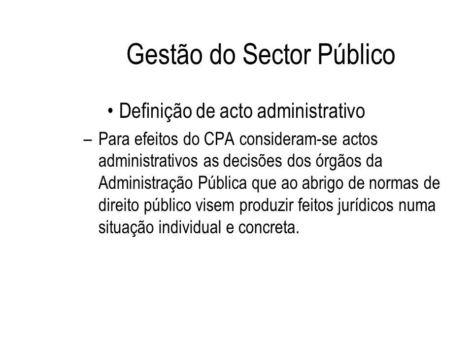 Gestão do Sector Público Definição de acto administrativo –Para efeitos do CPA consideram-se actos administrativos as decisões dos órgãos da Administr