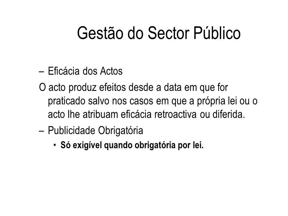 Gestão do Sector Público –Eficácia dos Actos O acto produz efeitos desde a data em que for praticado salvo nos casos em que a própria lei ou o acto lh