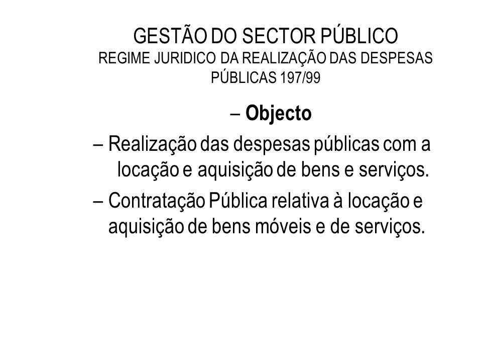 GESTÃO DO SECTOR PÚBLICO REGIME JURIDICO DA REALIZAÇÃO DAS DESPESAS PÚBLICAS 197/99 – Objecto –Realização das despesas públicas com a locação e aquisi