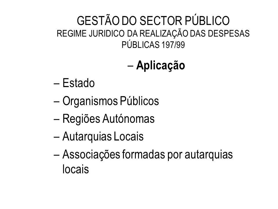 GESTÃO DO SECTOR PÚBLICO REGIME JURIDICO DA REALIZAÇÃO DAS DESPESAS PÚBLICAS 197/99 – Aplicação –Estado –Organismos Públicos –Regiões Autónomas –Autar