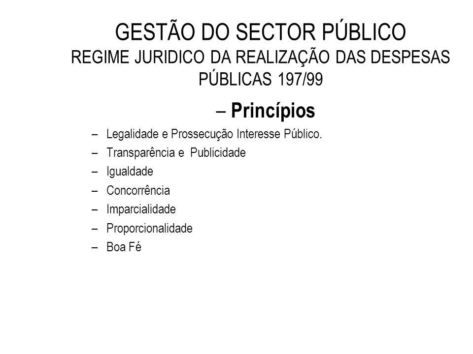 GESTÃO DO SECTOR PÚBLICO REGIME JURIDICO DA REALIZAÇÃO DAS DESPESAS PÚBLICAS 197/99 – Princípios –Legalidade e Prossecução Interesse Público. –Transpa