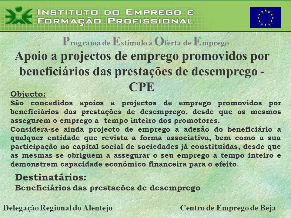 Delegação Regional do AlentejoCentro de Emprego de Beja P rograma de E stímulo à O ferta de E mprego Apoio a projectos de emprego promovidos por benef
