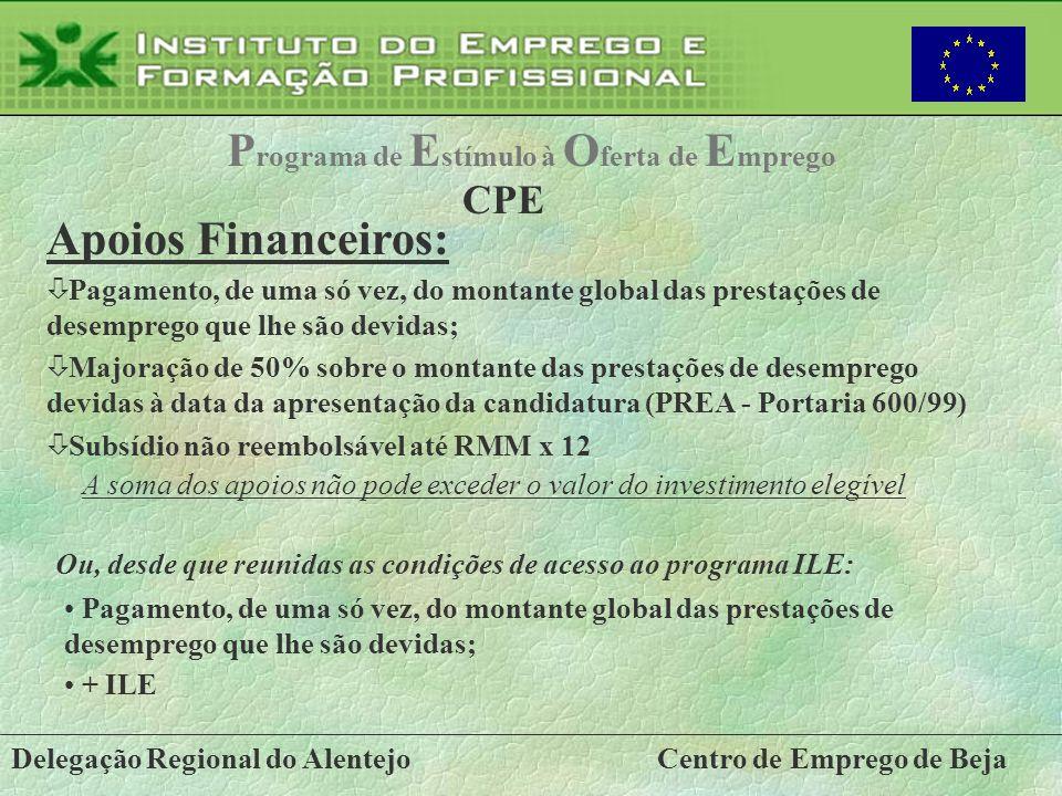Delegação Regional do AlentejoCentro de Emprego de Beja P rograma de E stímulo à O ferta de E mprego CPE Apoios Financeiros: ò Pagamento, de uma só ve