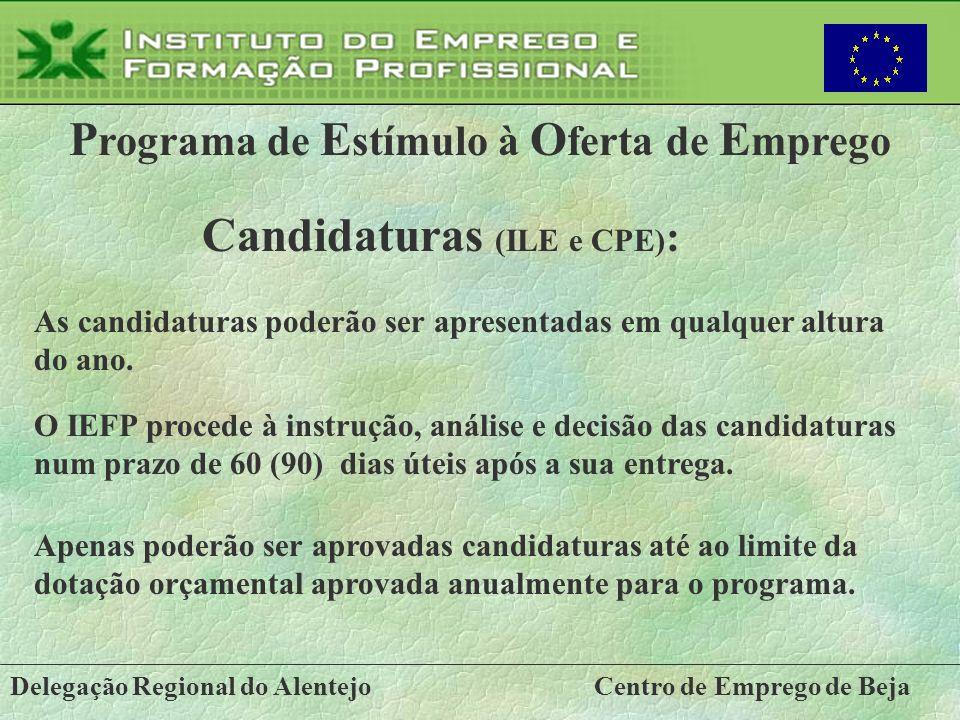 Delegação Regional do AlentejoCentro de Emprego de Beja P rograma de E stímulo à O ferta de E mprego Candidaturas (ILE e CPE) : As candidaturas poderã