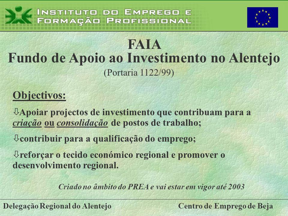 Delegação Regional do AlentejoCentro de Emprego de Beja FAIA Fundo de Apoio ao Investimento no Alentejo Objectivos: ò Apoiar projectos de investimento