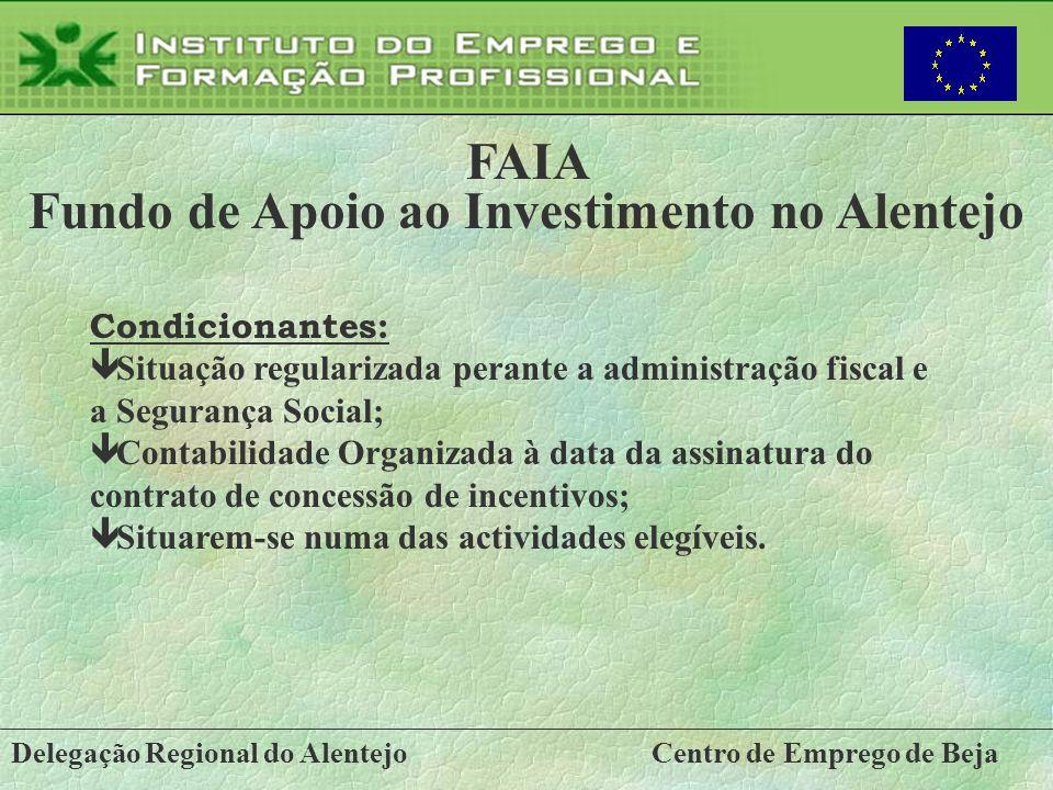 Delegação Regional do AlentejoCentro de Emprego de Beja FAIA Fundo de Apoio ao Investimento no Alentejo Condicionantes: ê Situação regularizada perant