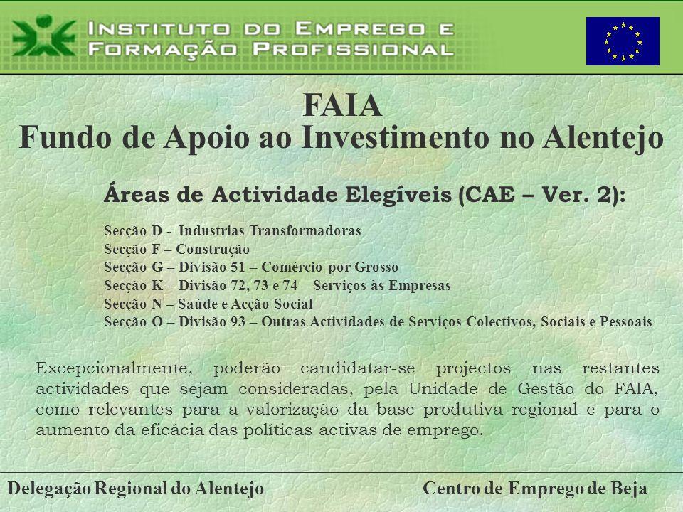 Delegação Regional do AlentejoCentro de Emprego de Beja FAIA Fundo de Apoio ao Investimento no Alentejo Áreas de Actividade Elegíveis (CAE – Ver. 2):