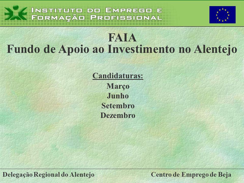 Delegação Regional do AlentejoCentro de Emprego de Beja FAIA Fundo de Apoio ao Investimento no Alentejo Candidaturas: Março Junho Setembro Dezembro