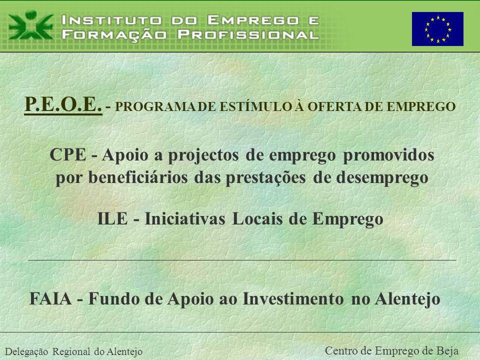 Delegação Regional do Alentejo Centro de Emprego de Beja P.E.O.E. - PROGRAMA DE ESTÍMULO À OFERTA DE EMPREGO ILE - Iniciativas Locais de Emprego CPE -