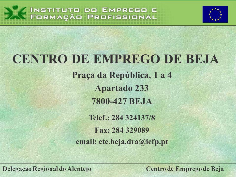 Delegação Regional do AlentejoCentro de Emprego de Beja CENTRO DE EMPREGO DE BEJA Praça da República, 1 a 4 Apartado 233 7800-427 BEJA Telef.: 284 324