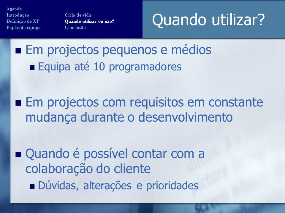 Quando utilizar? Em projectos pequenos e médios Equipa até 10 programadores Em projectos com requisitos em constante mudança durante o desenvolvimento
