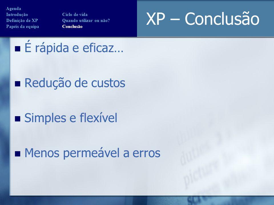 XP – Conclusão É rápida e eficaz… Redução de custos Simples e flexível Menos permeável a erros Agenda Introdução Ciclo de vida Definição de XP Quando