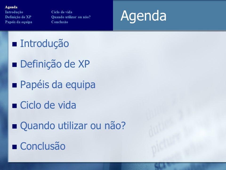 Agenda Introdução Definição de XP Papéis da equipa Ciclo de vida Quando utilizar ou não? Conclusão Agenda Introdução Ciclo de vida Definição de XP Qua
