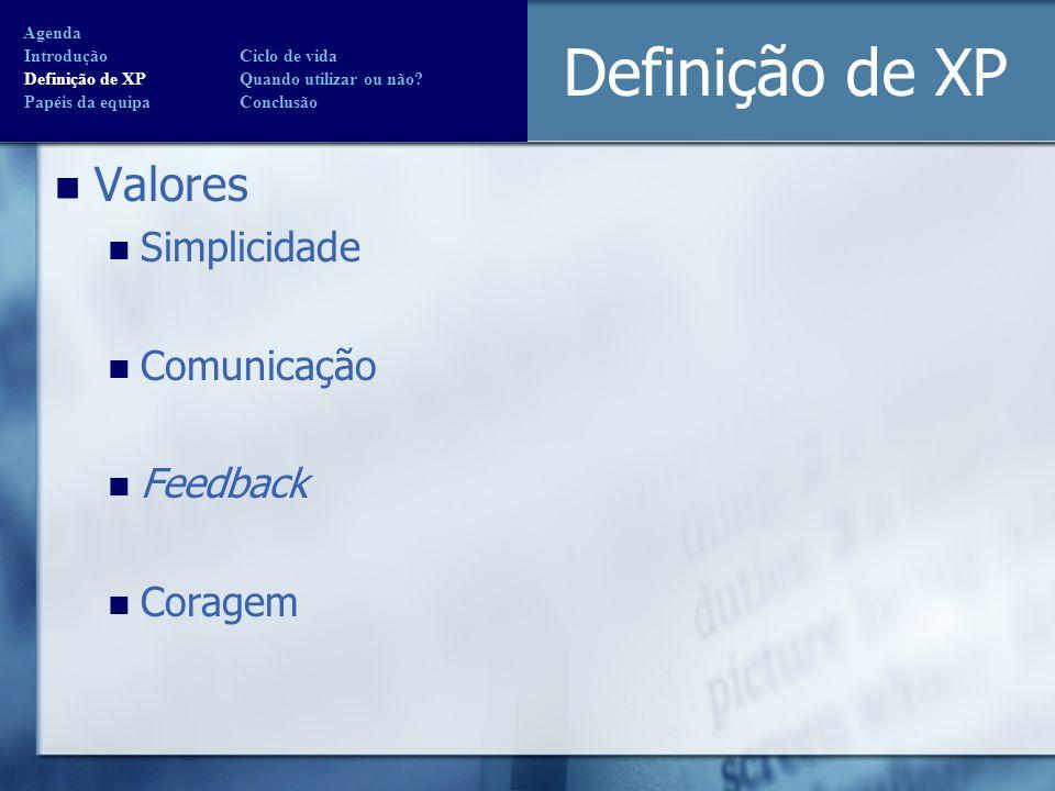 Definição de XP Valores Simplicidade Comunicação Feedback Coragem Agenda Introdução Ciclo de vida Definição de XP Quando utilizar ou não? Papéis da eq