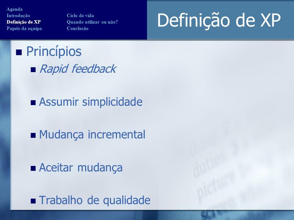 Definição de XP Princípios Rapid feedback Assumir simplicidade Mudança incremental Aceitar mudança Trabalho de qualidade Agenda Introdução Ciclo de vi