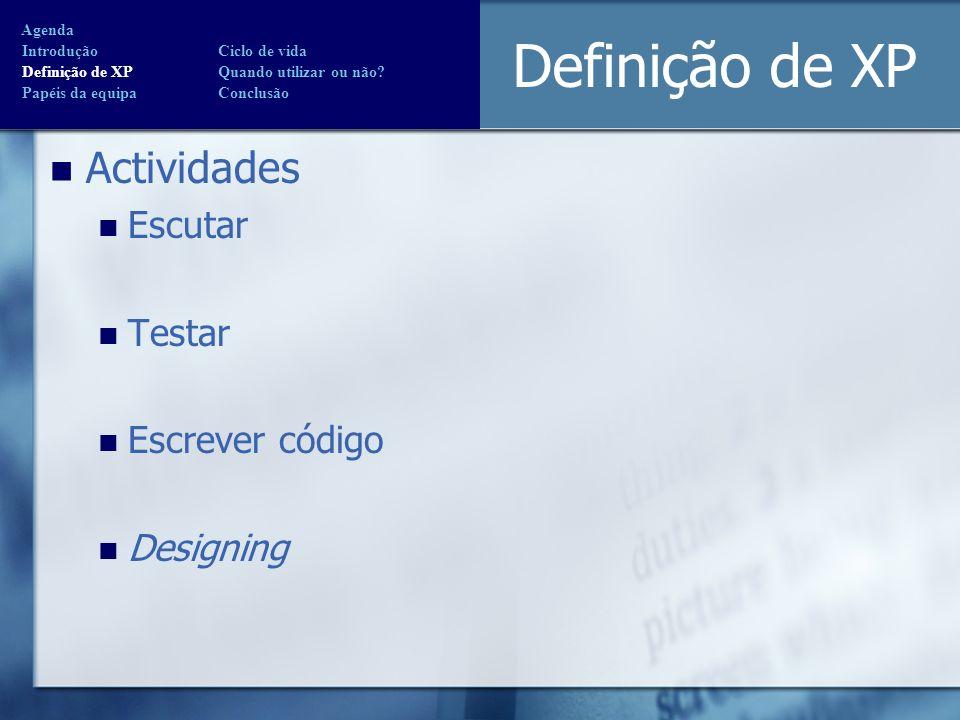 Definição de XP Actividades Escutar Testar Escrever código Designing Agenda Introdução Ciclo de vida Definição de XP Quando utilizar ou não? Papéis da